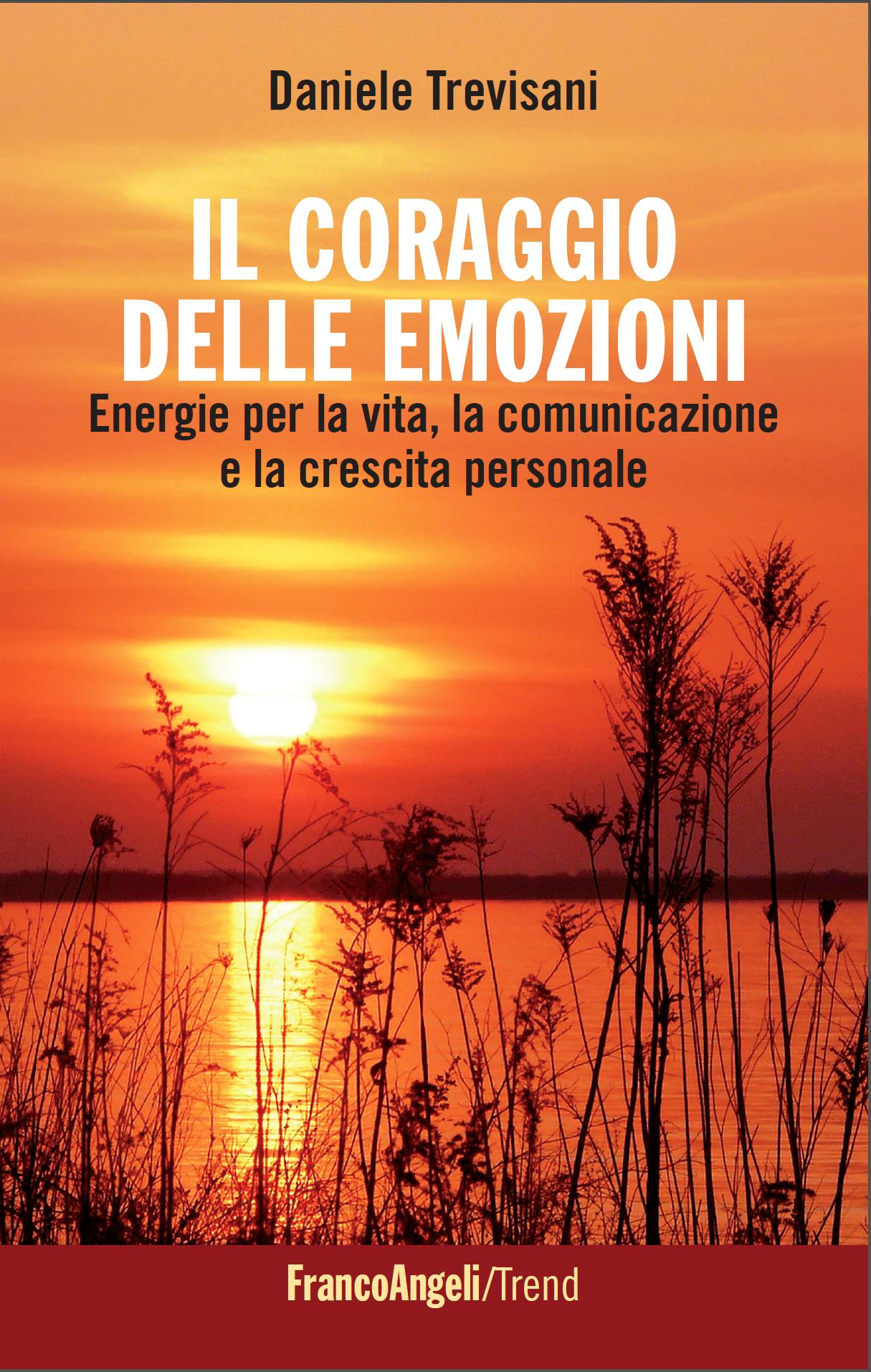 Il Coraggio delle Emozioni. Energie per la vita, la comunicazione e la crescita personale