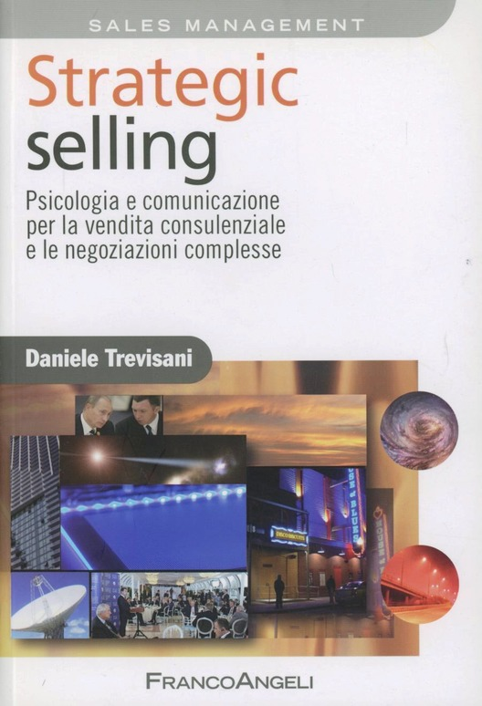 Strategic selling. Psicologia e comunicazione per la vendita consulenziale e le negoziazioni complesse