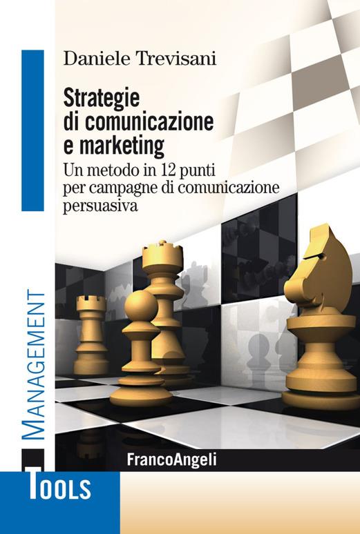 Strategie di comunicazione e marketing: Un metodo in 12 punti per campagne di comunicazione persuasiva